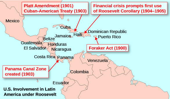 Map of Latin American listing US involvements in the region. These include: in Cuba, Platt Amendment (1901) and Cuban-American Treaty (1903); in the Dominican Republic, Financial crisis prompts first use of Roosevelt Corollary (1904-1905); Puerto Rico, Foraker Act (1900); Panama, Panama Canal zone created (1903).