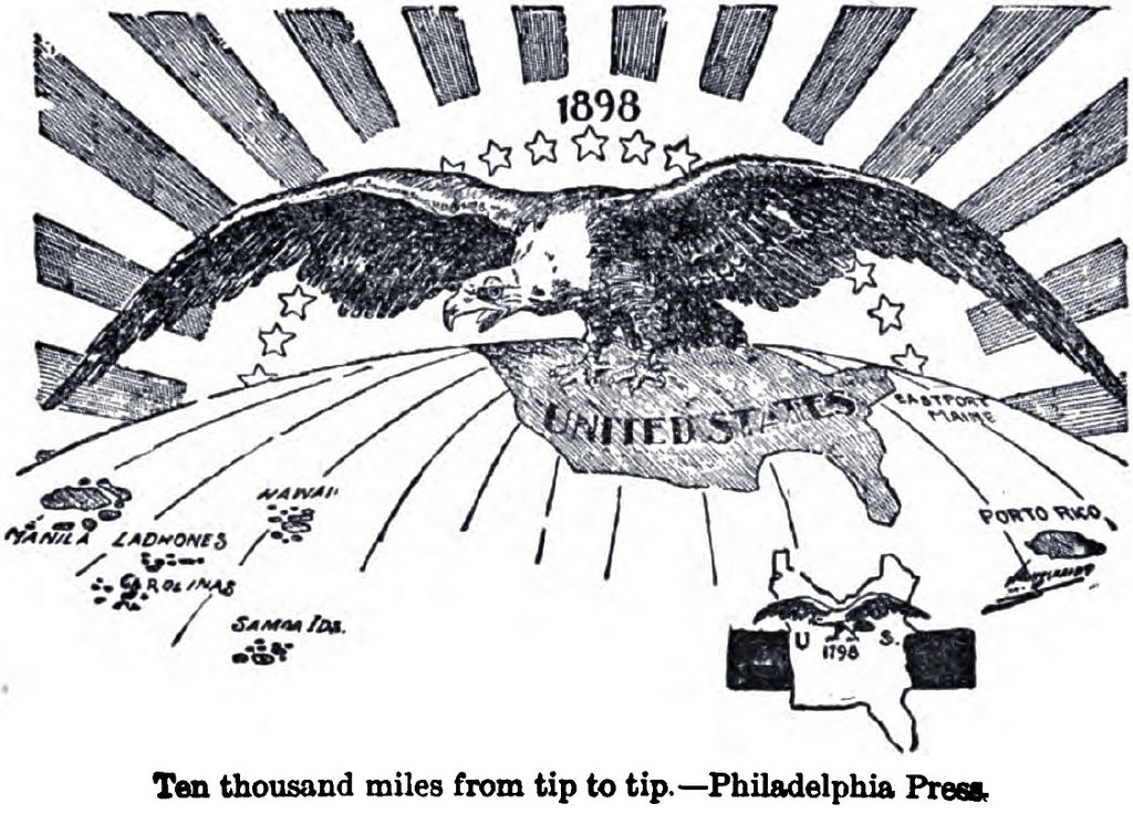 A cartoon is captioned 'Ten thousand miles from tip to tip.' A portion of a globe is shown, with the United States at the top and various islands, including 'Porto Rico,' 'Manila,' 'Carolinas,' and 'Samoa Ids.' labeled beneath. Above the globe, a giant bald eagle hovers, with the sun and a half-circle of stars behind it. In the lower corner, a tiny map with another eagle, labeled 'U.S. 1798,' provides a contrast with the size and reach of the nation a century earlier.